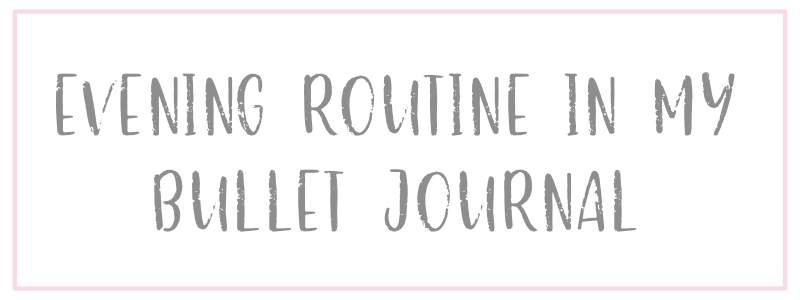 My Evening Routine in My Bullet Journal