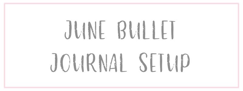 Bullet Journal Monthly Setup: June