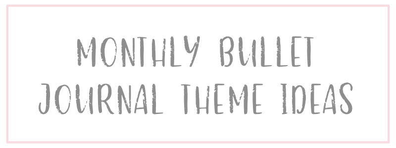 24 Monthly Bullet Journal Theme Ideas