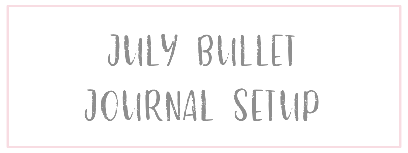 Monthly Bullet Journal Setup – July 2018