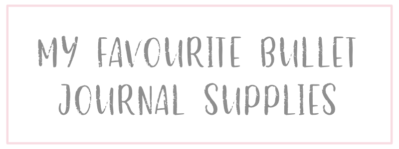 My Favourite Bullet Journal Supplies