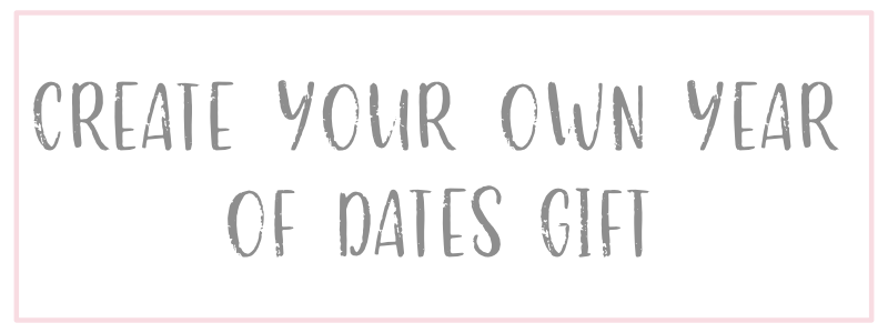 Create Your Own Year Of Dates Gift!