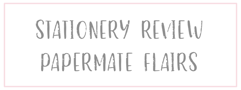 Stationery Review Paper Mate Flairs