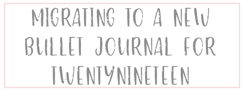 Migrating To a New Bullet Journal: 2019